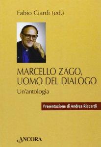 Copertina di 'Marcello Zago, uomo del dialogo. Un'antologia'