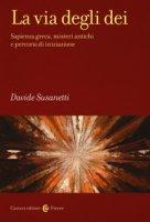 La via degli dei. Sapienza greca, misteri antichi e percorsi di iniziazione - Susanetti Davide