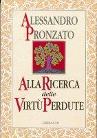 Alla ricerca delle virtù perdute - Pronzato Alessandro