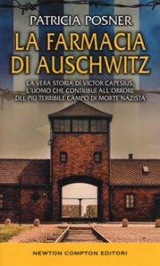 Copertina di 'La farmacia di Auschwitz. La vera storia di Victor Capesius, l'uomo che contribuì all'orrore del più terribile campo di morte nazista'