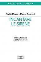Incantare le sirene - Stella Morra , Marco Ronconi