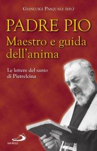 Copertina di 'Padre Pio. Maestro e guida dell'anima. Le lettere del santo di Pietrelcina'