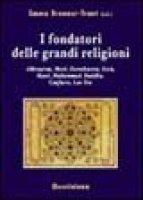 I fondatori delle grandi religioni. Akhenaton, Mos�, Zarathustra, Ges�, Mani, Muhammad, Buddha, Confucio, Lao Tzu