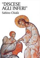 Discese agli inferi - Chialà Sabino