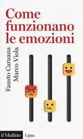 Come funzionano le emozioni - Caruana Fausto, Viola Marco