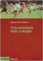 Psicopatologia dello sviluppo - Fava Vizziello Graziella