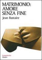 Matrimonio: Amore senza fine - Bastaire Jean