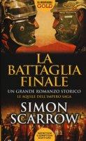 La battaglia finale - Scarrow Simon