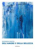 Gelsomina Rasetta. Dell'amore e della bellezza. Ediz. a colori - Zimarino Antonio, Farchione Antonio, Spedicato Iengo Eide
