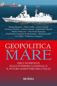 Copertina di 'Geopolitica del mare. Dieci interventi sugli interessi nazionali e il futuro marittimo dell'Italia'