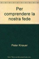 Per comprendere la nostra fede - Knauer Peter