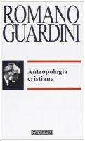 Antropologia cristiana - Romano Guardini