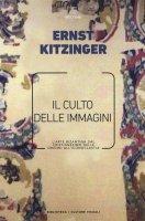 Il culto delle immagini - Ernst Kitzinger