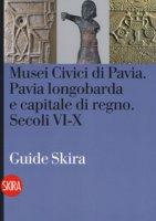 Musei civici di Pavia. Pavia longobarda e capitale di regno. Secoli VI-X