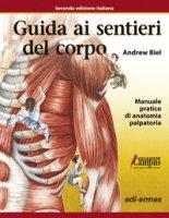 Guida ai sentieri del corpo. Manuale pratico di anatomia palpatoria. Con aggiornamento online - Biel Andrew