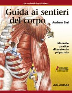 Copertina di 'Guida ai sentieri del corpo. Manuale pratico di anatomia palpatoria. Con aggiornamento online'