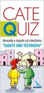 """Copertina di 'CateQuiz. Domande e risposte sul catechismo """"Sarete miei testimoni""""'"""
