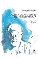 L' eredità di Giovanni Gentile nella filosofia italiana - Manna Leonardo