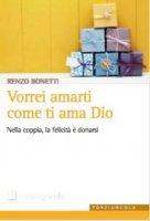 Vorrei amarti come ti ama Dio - Renzo Bonetti