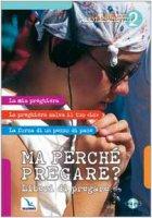 Adolescenti: Ma perché pregare?. Liberi di pregare - De Vanna Umberto