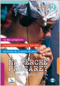 Copertina di 'Adolescenti: Ma perché pregare?. Liberi di pregare'