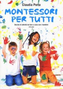 Copertina di 'Montessori per tutti. Decine di attività da fare a casa con i bambini 3-6 anni'