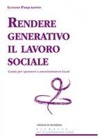 Rendere generativo il lavoro sociale - Luciano Pasqualotto