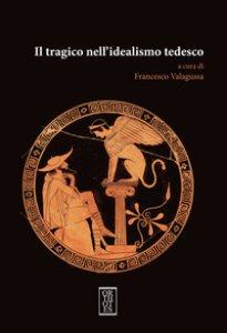 Copertina di 'Il tragico nell'idealismo tedesco'