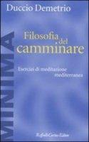 Filosofia del camminare - Duccio Demetrio