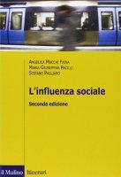L' influenza sociale - Mucchi Faina Angelica, Pacilli M. Giuseppina, Pagliaro Stefano