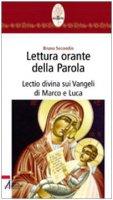 Lettura orante della parola. Lectio divina sui Vangeli di Marco e Luca - Secondin Bruno