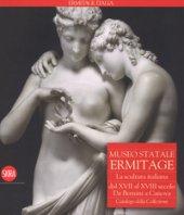 Museo Statale Ermitage. La scultura italiana dal XIV al XVI secolo. Da Bernini a Canova. Catalogo della collezione. Ediz. illustrata - Androsov Sergej