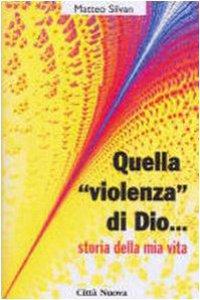 Copertina di 'Quella «Violenza» di Dio... Storie della mia vita'