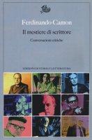Il mestiere di scrittore. Conversazioni critiche - Camon Ferdinando