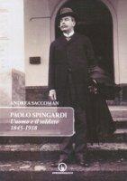 Paolo Spingardi. L'uomo e il soldato 1845-1918 - Saccoman Andrea