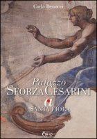 Palazzo Sforza Cesarini a Santa Fiora. Ediz. illustrata - Benocci Carla