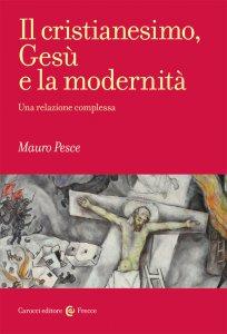 Copertina di 'Il cristianesimo, Gesù e la modernità'