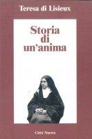 Storia di un'anima. Scritti autobiografici - Teresa di Lisieux (santa)