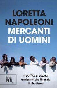 Copertina di 'Mercanti di uomini. Il traffico di ostaggi e migranti che finanzia il jihadismo'