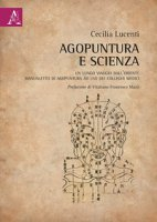 Agopuntura e scienza. Un lungo viaggio dall'Oriente. Manualetto di agopuntura ad uso dei colleghi medici - Lucenti Cecilia