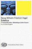 Estetica. Il manoscritto della «Bibliothèque Victor Cousin» - Hegel Friedrich