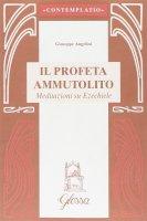Il profeta ammutolito. Meditazioni su Ezechiele - Angelini Giuseppe
