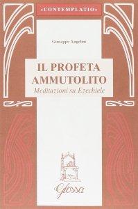 Copertina di 'Il profeta ammutolito. Meditazioni su Ezechiele'