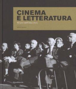 Copertina di 'Cinema e letteratura. 40 anni dell'Efebo d'oro. Ediz. illustrata'