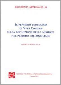Copertina di 'Il pensiero teologico di Yves Congrar sulla definizione della missione nel periodo preconciliare'