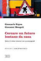 Cercare un futuro lontano da casa - Rigon Giancarlo, Mengoli Giovanni