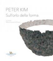 Peter Kim. Sull'orlo della forma. Catalogo della mostra (Roma, 22 giugno-4 novembre 2018). Ediz. italiana e inglese