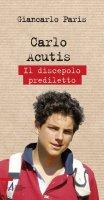 Carlo Acutis. Il discepolo prediletto - Giancarlo Paris