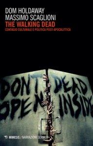 Copertina di 'The walking dead. Contagio culturale e politica post-apocalittica'