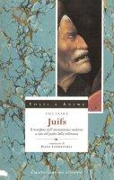 Juifs. Il manifesto dell'antisemitismo moderno a cura del padre della tolleranza - Voltaire